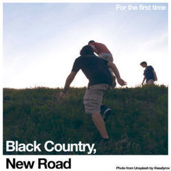 Black Country, New Road tabs for For the first time