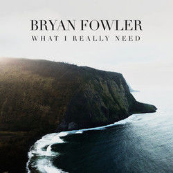 Bryan Fowler chords for What i really need