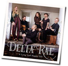Delta Rae chords for A long and happy life (Ver. 2)