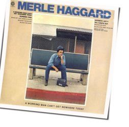 Merle Haggard guitar chords for A workin man cant get nowhere today