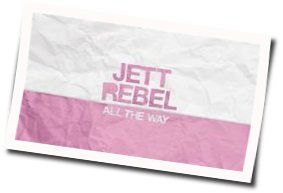All The Way Guitar Chords By Jett Rebel Tabs Guitar Chords Explorer