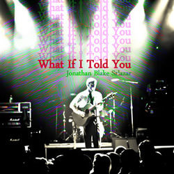 Jonathan Blake Salazar guitar chords for What if i told you