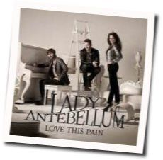 Lady Antebellum chords for Love this pain