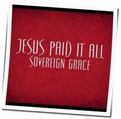 Sovereign Grace Music guitar chords for Jesus paid it all