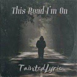 Tainted Lyric chords for This road im on