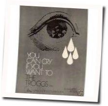 The Troggs chords for You can cry if you want to
