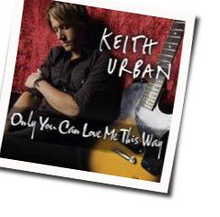 Keith Urban tabs for Only you can love me this way