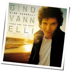 Gino Vannelli guitar chords for These are the days